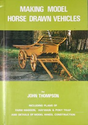 Making model horse-drawn vehicles by Thompson, John