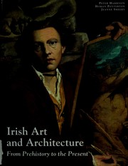 Irish art and architecture from prehistory to the present by Harbison, Peter.