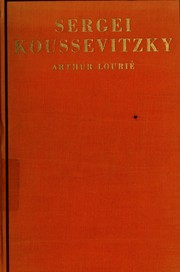 Sergei Koussevitzky and his epoch by Arthur Lourié