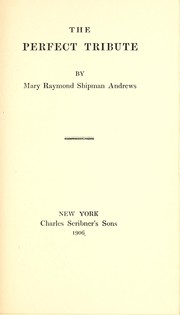 The perfect tribute by Mary Raymond (Shipman) Andrews