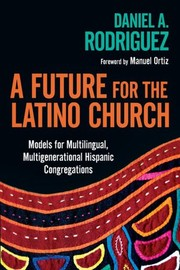 Cover of: Future for the Latino Church: Models for Multilingual, Multigenerational Hispanic Congregations [ by 