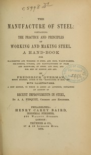 The manufacture of steel: containing the practice and principles of working and making steel ... PDF