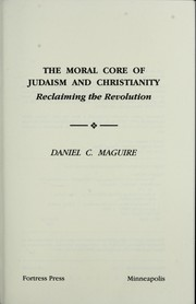 Cover of: The moral coreof Judaism and Christianity by Daniel C. Maguire