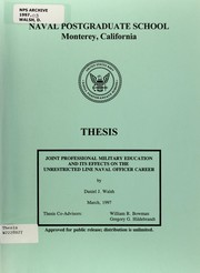 Joint Professional Military Education and its effects on the Unrestricted Line Naval officer career by Daniel J. Walsh