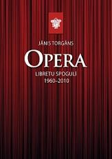 Opera libretu spogul 1960 - 2010 [In Latvian - Opera by Jnis Torgns