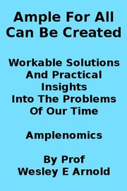 Cover of: Ample For All Can Be Created Workable Solutions And Practical Insights Into The Problems Of Our Time Amplenomics (2012) by