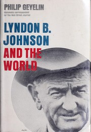 Lyndon B. Johnson and the world by Philip L. Geyelin