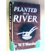 Cover of: Planted by a river by W. F. Marshall