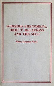 Schizoid phenomena, object-relations, and the self by Harry Guntrip
