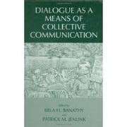 Cover of: Dialogue as a Means of Collective Communication by Bela H. Banathy, Patrick M. Jenlink