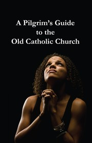 Cover of: A Pilgrim's Guide to the Old Catholic Church by