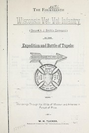 The Fourteenth Wisconsin Vet. Vol. Infantry (General A. J. Smith's command) in the expedition and battle of Tupelo : also, wanderings through the wilds of Missouri and Arkansas in pursuit of Price PDF