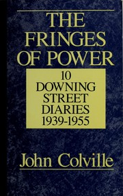 The fringes of power by Colville, John Rupert Sir.