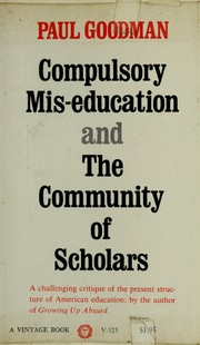 Compulsory mis-education, and The community of scholars by Paul Goodman