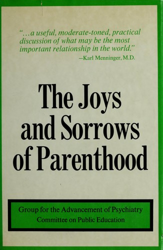 The joys and sorrows of parenthood.