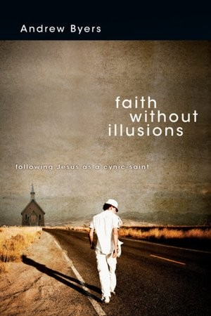 Faith Without Illusions: Following Jesus as a Cynic-Saint  by 
