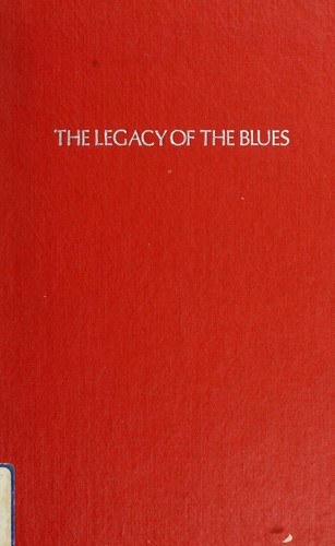 The legacy of the blues by Samuel Barclay Charters