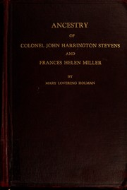 Cover of: Ancestry of Colonel John Harrington Stevens and his wife Frances Helen Miller by Mary Lovering Holman