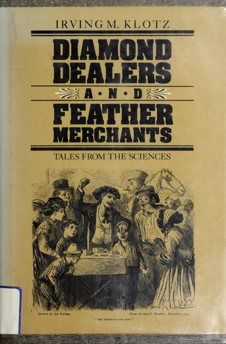 Diamond Dealers and Feather Merchants: TALES FROM THE SCIENCEs Irving M. Klotz