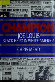 Champion--Joe Louis, Black hero in white America by Mead, Chris