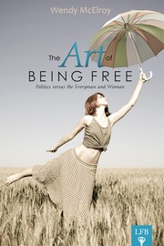 The Art of Being Free by Wendy McElroy