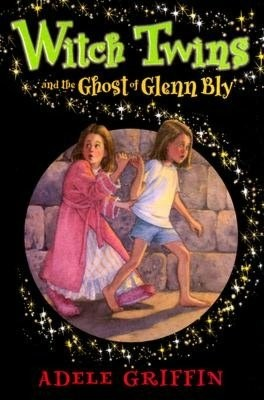 Witch Twins and the Ghost of Glenn Bly by