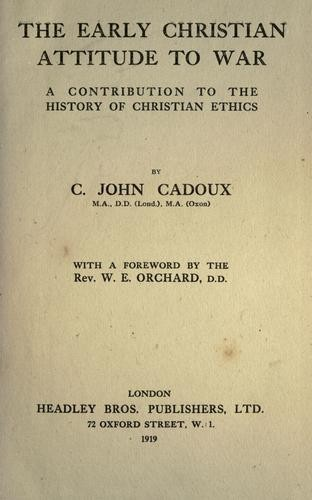 The Early Christian Attitude to War by Cecil John Cadoux