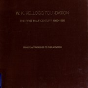W. K. Kellogg Foundation, the first half-century, 1930-1980 PDF