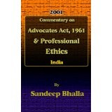 Sandeep Bhalla's commentaries on Advocates Act, 1961 & professional ethics by Sandeep Bhalla