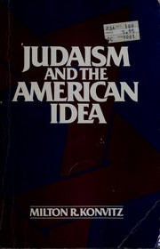 Judaism and the American idea by Konvitz, Milton Ridvas