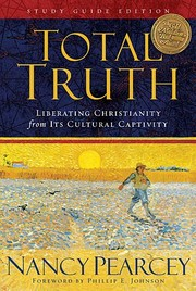 Cover of: Total Truth by Nancy R. Pearcey ; foreword by Phillip E. Johnson