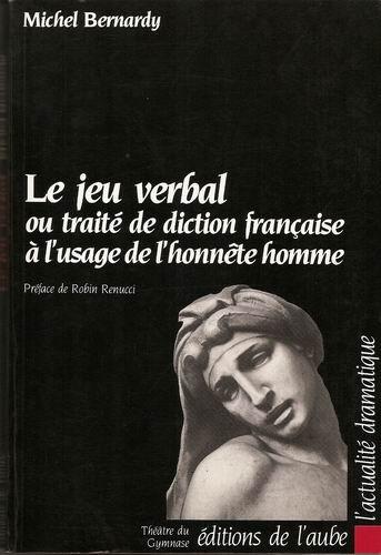 Le jeu verbal, ou, Traité de diction française à l'usage de l'honnête homme