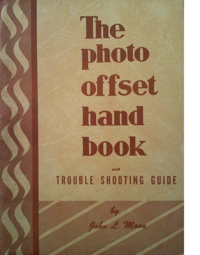The photo offset handbook and trouble shooting guide by by Larry C. Moon.