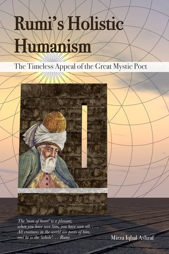 Rumi's Holistic Humanism: The Timeless Appeal of the Great Mystic Poet by