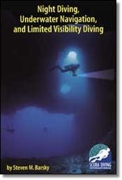 Night Diving, Underwater Navigation, and Limited Visibility Diving by Steven M. Barsky
