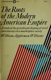 The roots of the modern American empire by William Appleman Williams