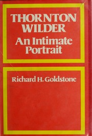 Thornton Wilder, an intimate portrait by Richard Henry Goldstone
