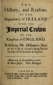 The history, and reasons, of the dependency of Ireland upon the imperial crown of the kingdom of England by William Atwood