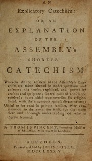 An explicatory catechism, or, an explanation of the Assembly's Shorter catechism wherein all the answers of the Assembly's Catechism are taken abroad in under questions and answers; ... useful to be read in private families, ... PDF