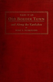 "Tales of an old ""bordertown"" and along the Kankakee by Burroughs, Burt E."