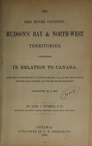 The Red River country, Hudson's Bay & North-west Territories, considered in relation to Canada