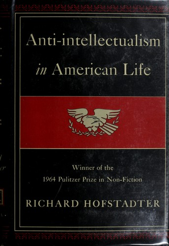 Anti-intellectualism in American life.