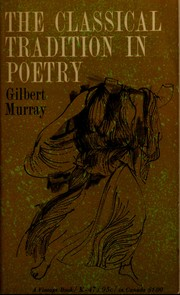 The classical tradition in poetry by Murray, Gilbert