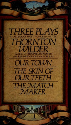 Three plays: Our town, The skin of our teeth, The matchmaker.