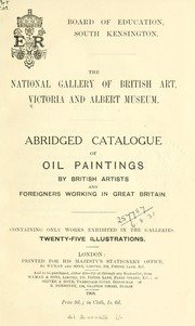 Abridged catalogue of oil paintings by British artists and foreigners working in Great Britain by Victoria and Albert Museum.  National Gallery of British Art.