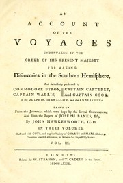 An account of the voyages undertaken by the order of Hispresent Majesty for making discoveries in the Southern Hemisphere, and successively performed by Commodore Byron, Captain Wallis, Captain Carteret, and Captain Cook, in the Dolphin, the Swallow, and the Endeavour by Hawkesworth, John