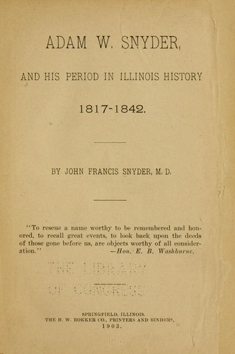 Download Adam W. Snyder and his period in Illinois history, 1817-1842.