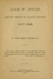 Adam W. Snyder and his period in Illinois history, 1817-1842 by John Francis Snyder