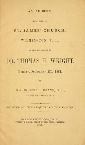 An address delivered in St. James' Church, Wilmington, N.C., at the interment of Dr. Thomas H. Wright, Monday, September 23d, 1861 by Robert Brent Drane