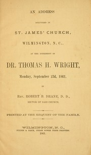 Cover of: An address delivered in St. James' Church, Wilmington, N.C., at the interment of Dr. Thomas H. Wright, Monday, September 23d, 1861 by Robert Brent Drane
